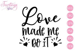 Download Free Love Made Me Do It Graphic By Fantasy Svg Creative Fabrica for Cricut Explore, Silhouette and other cutting machines.