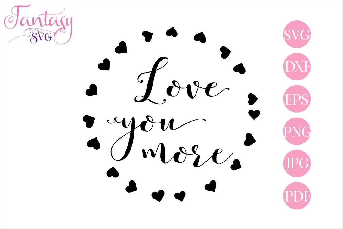 Download Free Love You More Graphic By Fantasy Svg Creative Fabrica for Cricut Explore, Silhouette and other cutting machines.