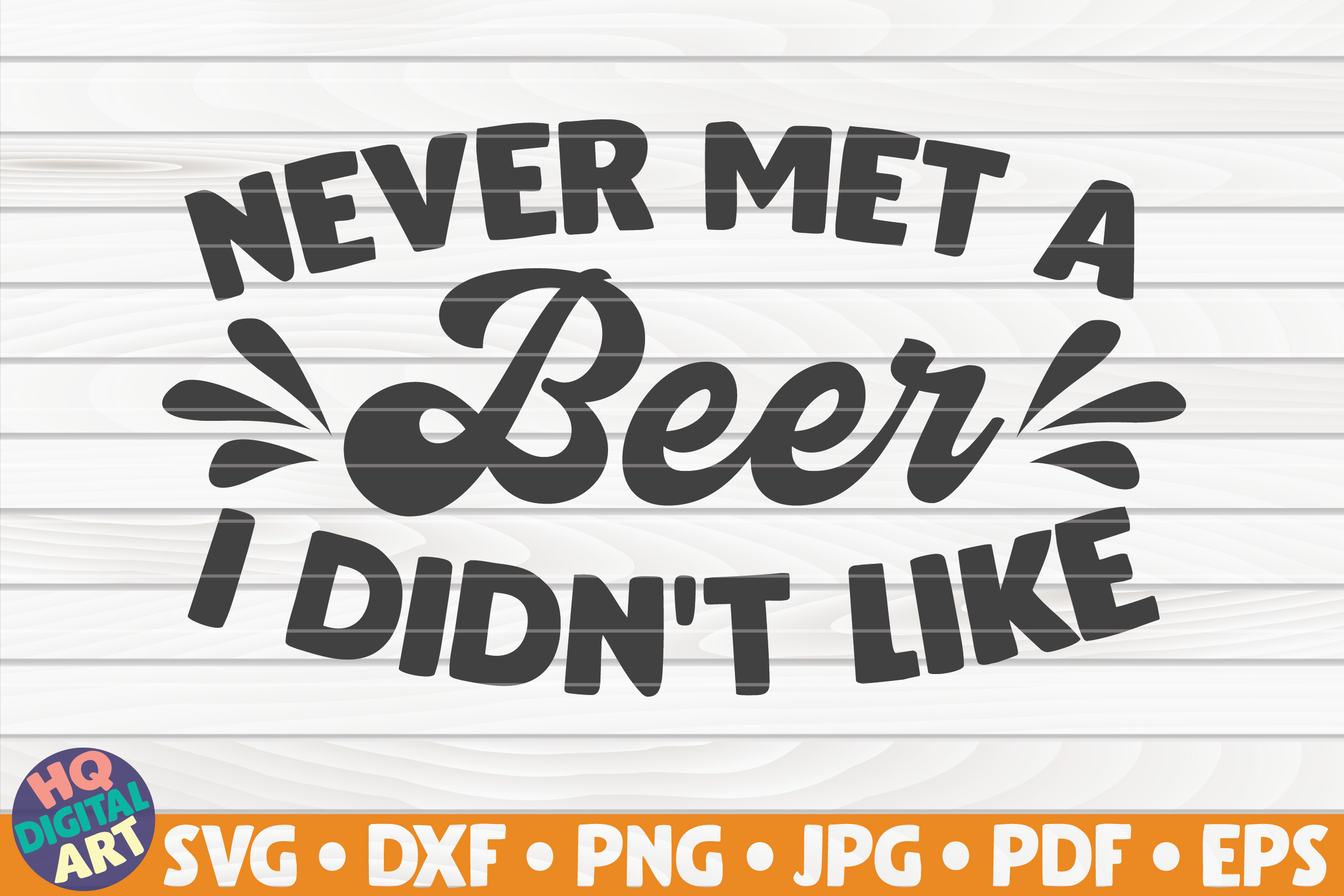 Download Free Never Met A Beer I Didn T Like Svg Graphic By Mihaibadea95 for Cricut Explore, Silhouette and other cutting machines.