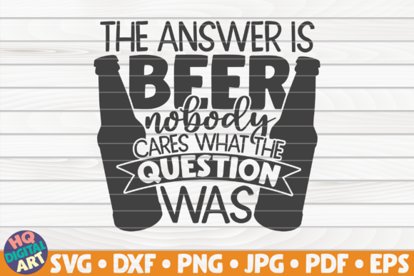 The Answer is Beer SVG | Beer Quote Graphic Crafts By mihaibadea95