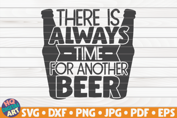 Download Free There Is Always Time For Another Beer Graphic By Mihaibadea95 for Cricut Explore, Silhouette and other cutting machines.
