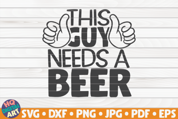 Download Free This Guy Needs A Beer Svg Beer Quote Graphic By Mihaibadea95 for Cricut Explore, Silhouette and other cutting machines.