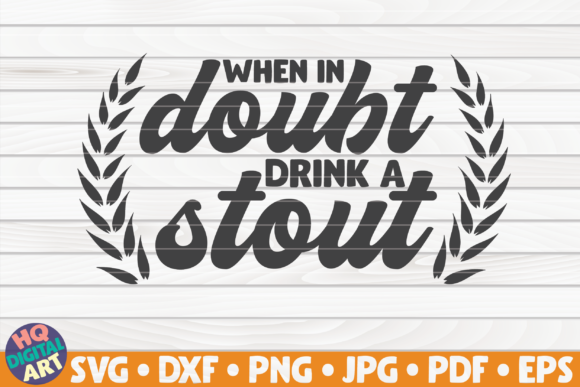 Download Free When In Doubt Drink A Stout Svg Graphic By Mihaibadea95 for Cricut Explore, Silhouette and other cutting machines.
