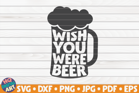 Wish You Were Beer SVG | Beer Quote Graphic Crafts By mihaibadea95