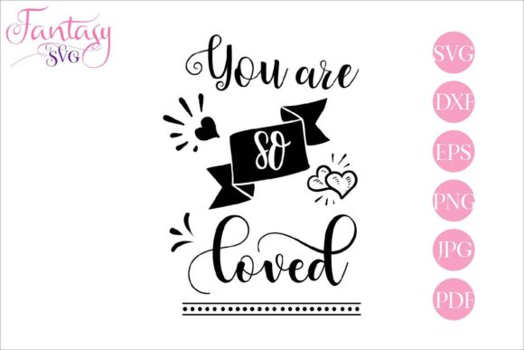 Download Free You Are So Loved Svg Cut Files Graphic By Fantasy Svg for Cricut Explore, Silhouette and other cutting machines.