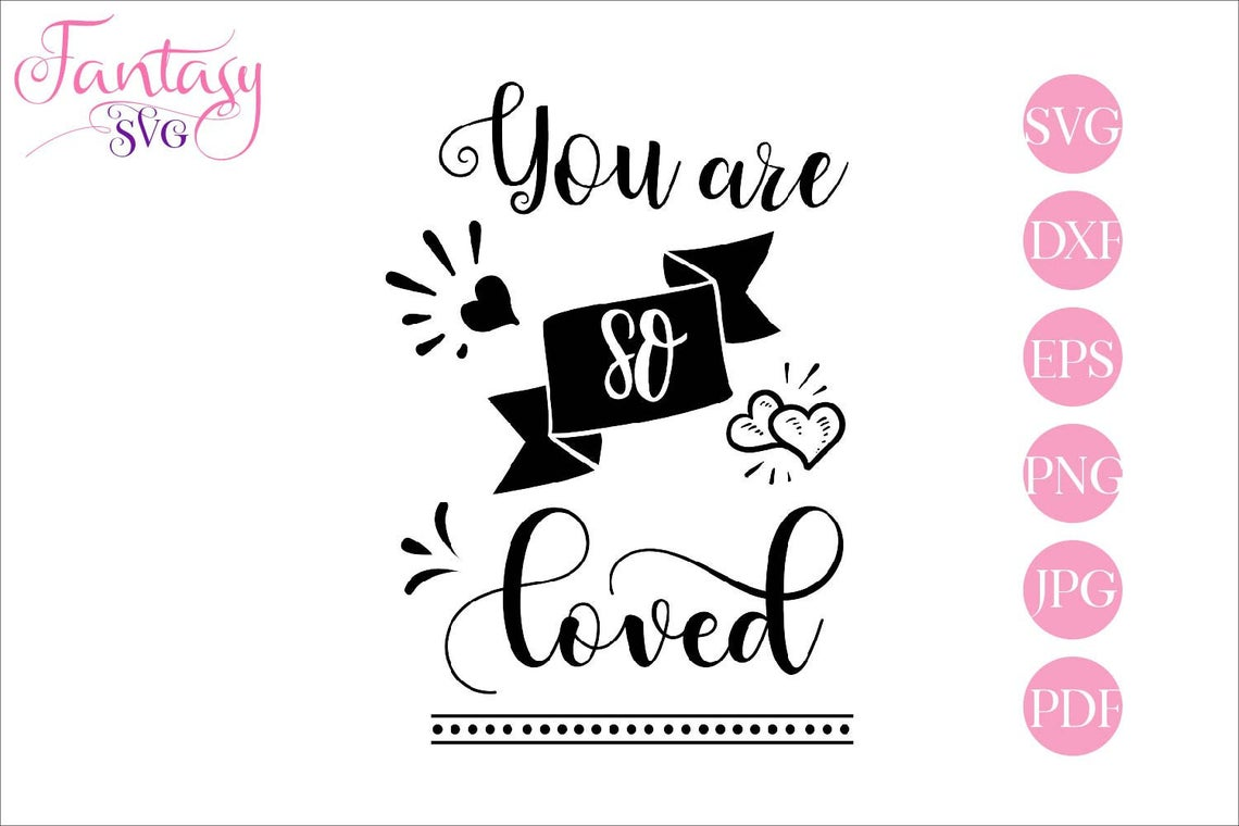 You Are So Loved Svg Cut Files Graphic By Fantasy Svg