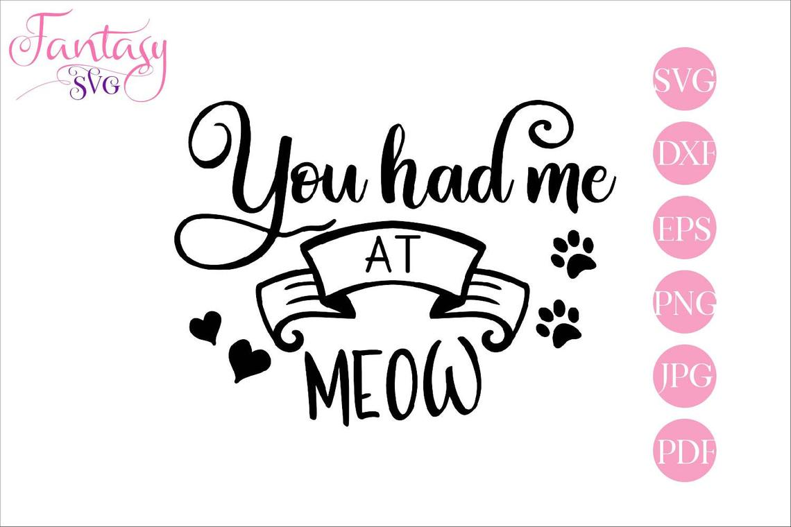 Download Free You Had Me At Meow Svg Cut Files Graphic By Fantasy Svg for Cricut Explore, Silhouette and other cutting machines.