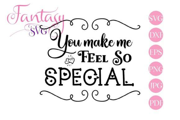 Download Free You Make Me Feel So Special Svg Files Graphic By Fantasy Svg Creative Fabrica for Cricut Explore, Silhouette and other cutting machines.