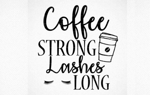 Download Free Lashes Long Coffee Strong Graphic By Svg Den Creative Fabrica for Cricut Explore, Silhouette and other cutting machines.