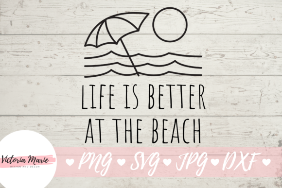 Download Free Life Is Better At The Beach Graphic By Victoria Turecamo for Cricut Explore, Silhouette and other cutting machines.