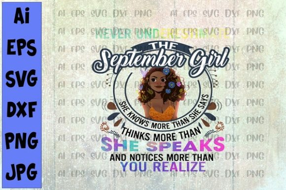 Download Free Never Underestimate The September Girl Graphic By Printvectors for Cricut Explore, Silhouette and other cutting machines.