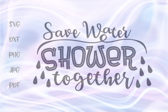 Download Free Save Water Shower Together Sign Cut File Graphic By Digitals By for Cricut Explore, Silhouette and other cutting machines.