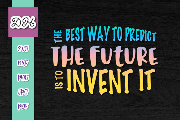 Download Free The Best Way To Predict Future Is Invent Graphic By Digitals By for Cricut Explore, Silhouette and other cutting machines.