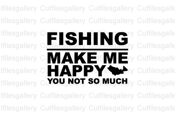 Download Free Fishing Make Me Happy You Not So Much Graphic By Cutfilesgallery for Cricut Explore, Silhouette and other cutting machines.