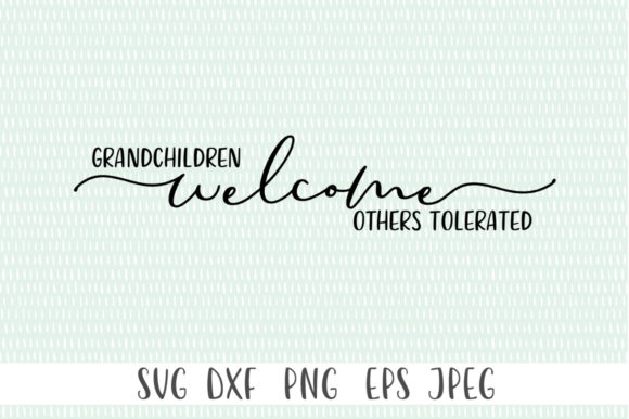 Download Free Grandchildren Welcome Others Tolerated Graphic By Simply Cut Co SVG Cut Files