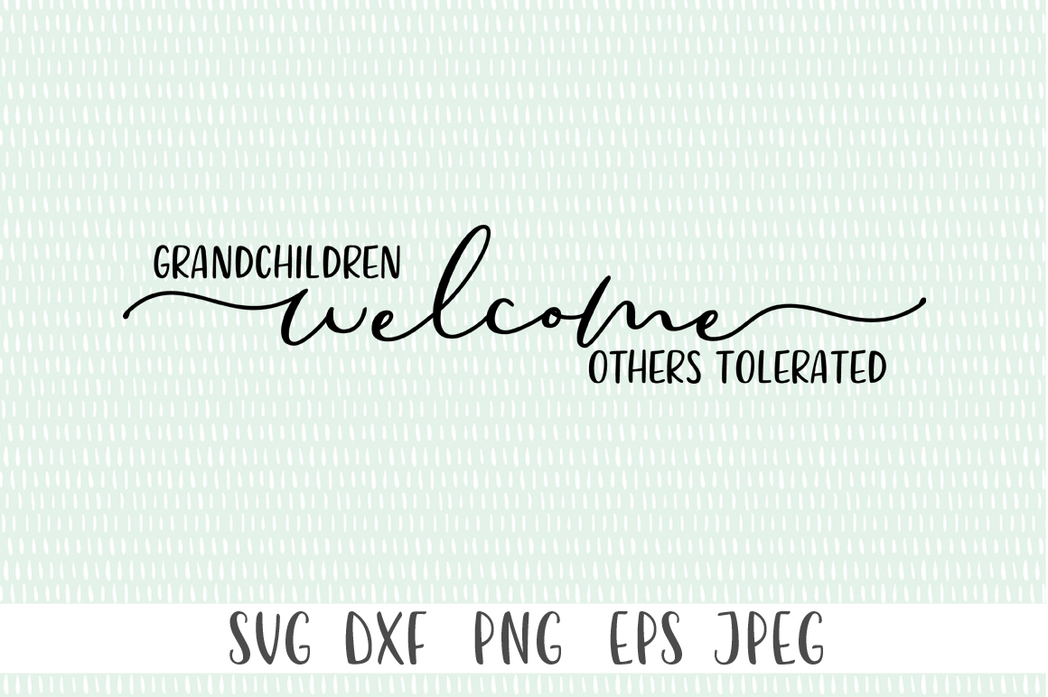 Download Free Grandchildren Welcome Others Tolerated Graphic By Simply Cut Co for Cricut Explore, Silhouette and other cutting machines.