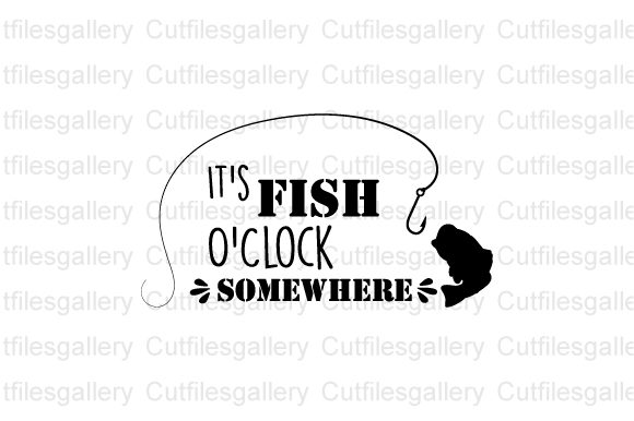 It S Fish O Clock Somewhere Graphic By Cutfilesgallery