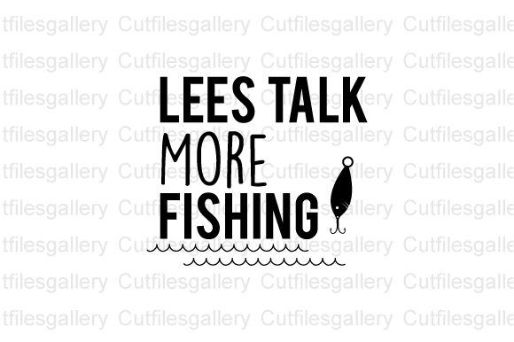 Download Free Less Talk More Fishing Graphic By Cutfilesgallery Creative Fabrica for Cricut Explore, Silhouette and other cutting machines.