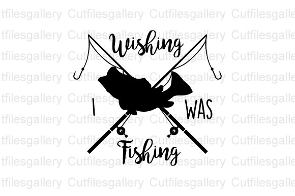 Download Free Wishing I Was Fishing Graphic By Cutfilesgallery Creative Fabrica for Cricut Explore, Silhouette and other cutting machines.