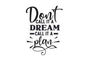 Don't Call It a Dream, Call It a Plan Work Craft Cut File By Creative Fabrica Crafts