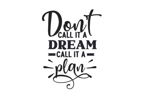 Download Free Don T Call It A Dream Call It A Plan Svg Cut File By Creative SVG Cut Files