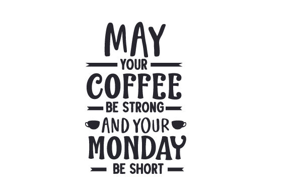 May Your Coffee Be Strong and Your Monday Be Short Work Craft Cut File By Creative Fabrica Crafts