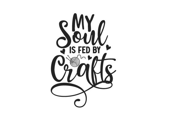 My Soul is Fed by Crafts Frases Archivo de Corte Craft Por Creative Fabrica Crafts
