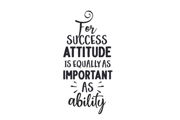 For Success, Attitude is Equally As Important As Ability Work Craft Cut File By Creative Fabrica Crafts
