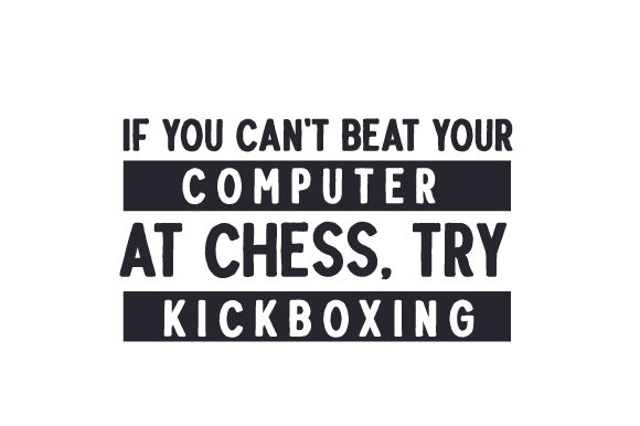 If You Can't Beat Your Computer at Chess, Try Kickboxing Work Craft Cut File By Creative Fabrica Crafts