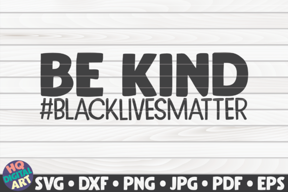Download Free Be Kind Black Lives Matter Quote Graphic By Mihaibadea95 for Cricut Explore, Silhouette and other cutting machines.
