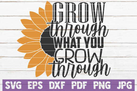Download Free Grow Through What You Grow Through Graphic By Mintymarshmallows for Cricut Explore, Silhouette and other cutting machines.