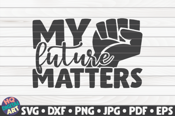 Download Free My Future Matters Blm Quote Graphic By Mihaibadea95 Creative for Cricut Explore, Silhouette and other cutting machines.