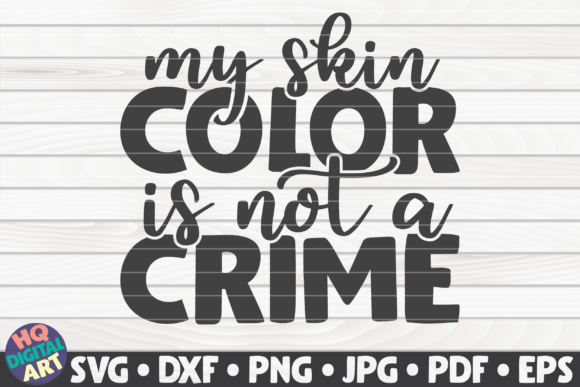 Download Free My Skin Color Is Not A Crime Graphic By Mihaibadea95 Creative for Cricut Explore, Silhouette and other cutting machines.