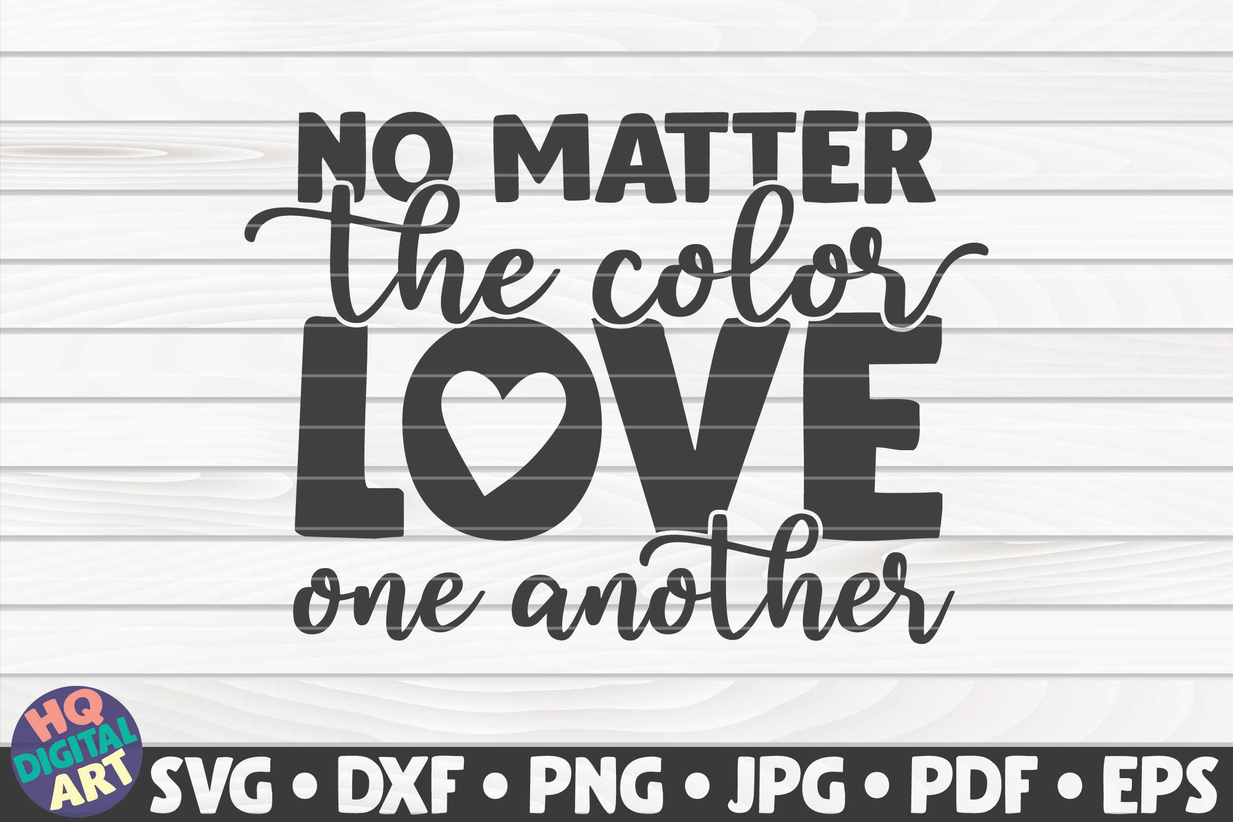 Download Free No Matter The Color Love One Another Graphic By Mihaibadea95 for Cricut Explore, Silhouette and other cutting machines.