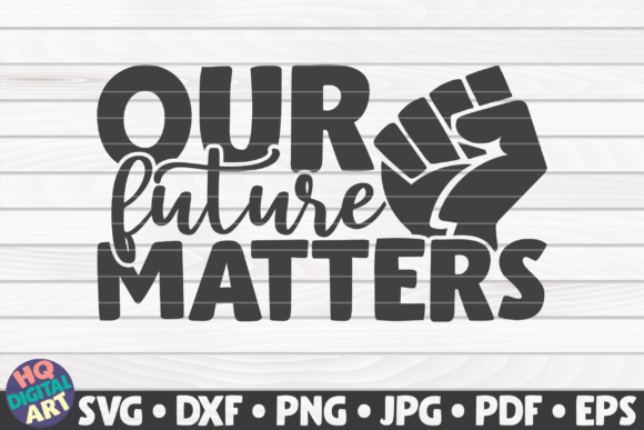 Download Free Our Future Matters Blm Quote Graphic By Mihaibadea95 for Cricut Explore, Silhouette and other cutting machines.