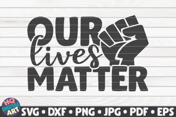 Download Free Our Lives Matter Blm Quote Graphic By Mihaibadea95 Creative for Cricut Explore, Silhouette and other cutting machines.
