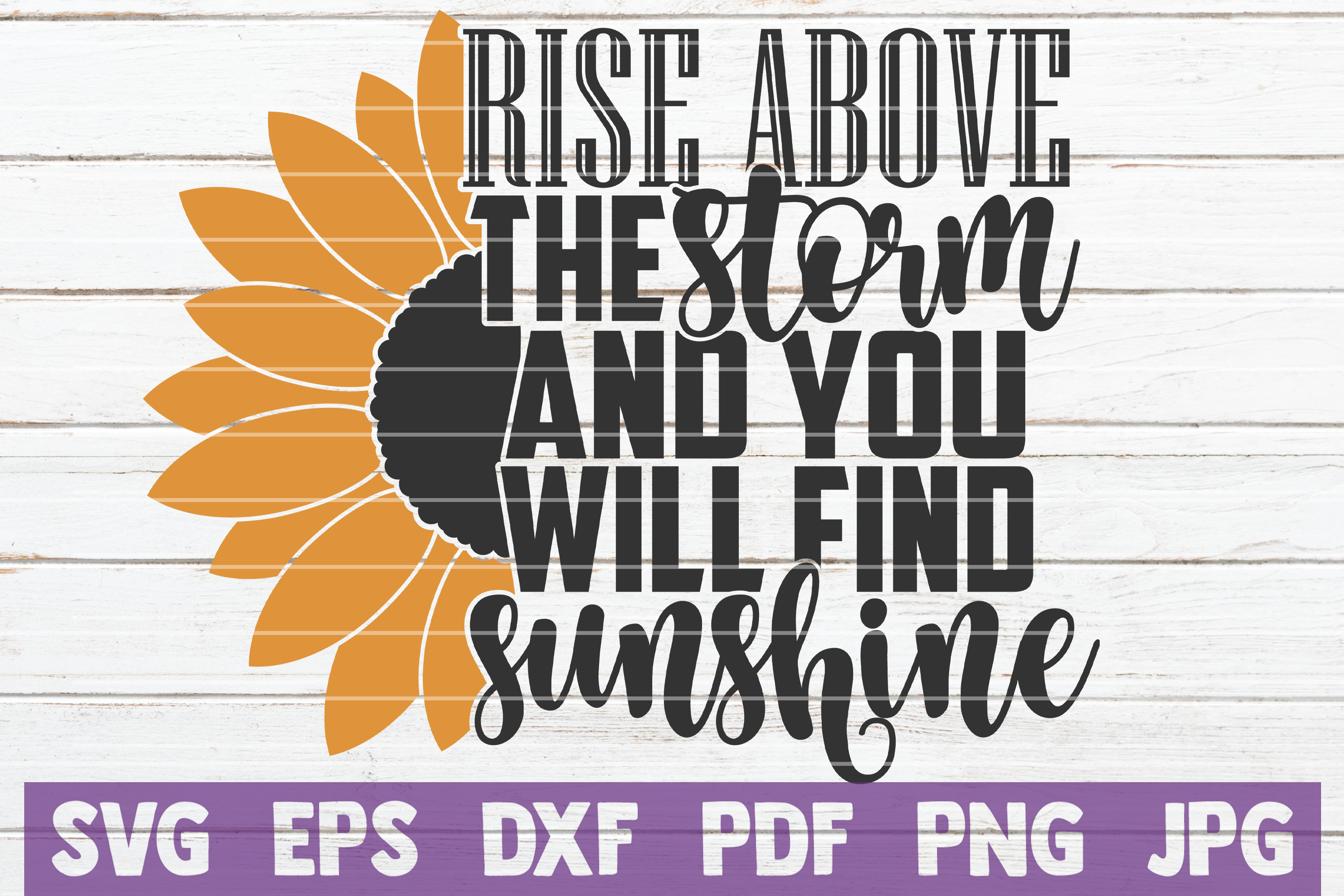 Download Free Rise Above The Storm And Find Sunshine Graphic By for Cricut Explore, Silhouette and other cutting machines.