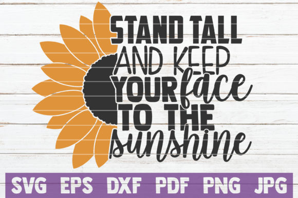 Stand Tall and Keep Your Face to the Sun Graphic Crafts By MintyMarshmallows