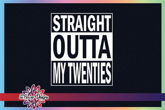 Download Free Straight Outta My Twenties Graphic By Ssflower Creative Fabrica for Cricut Explore, Silhouette and other cutting machines.