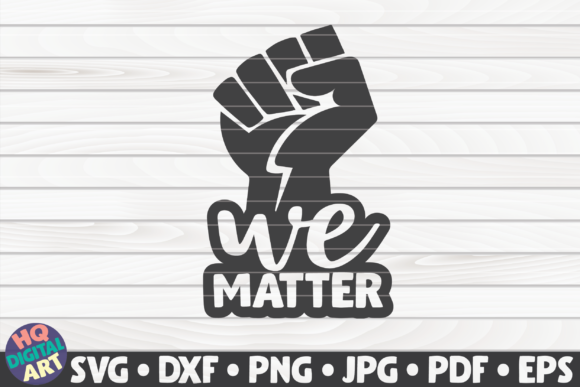 Download Free We Matter Blm Quote Graphic By Mihaibadea95 Creative Fabrica for Cricut Explore, Silhouette and other cutting machines.