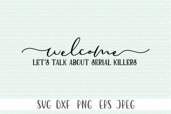 Download Free Welcome Let S Talk About Serial Killers Graphic By Simply Cut Co for Cricut Explore, Silhouette and other cutting machines.
