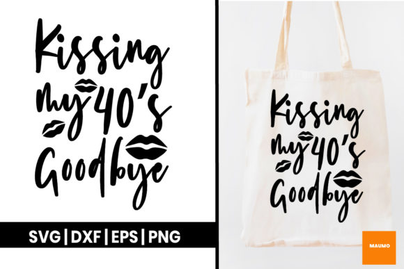 Download Free Birthday Kissing My 40s Goodbye Graphic By Maumo Designs for Cricut Explore, Silhouette and other cutting machines.