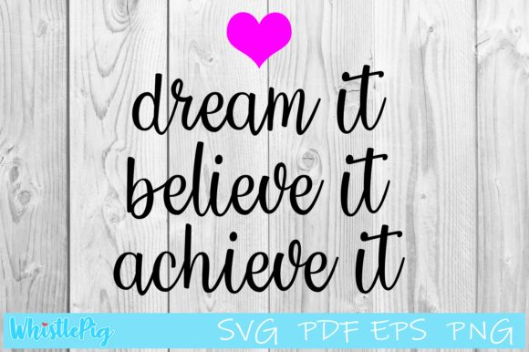 Download Free Dream It Believe It Achieve It Graphic By Whistlepig Designs for Cricut Explore, Silhouette and other cutting machines.