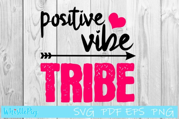 Download Free Positive Vibe Tribe Graphic By Whistlepig Designs Creative Fabrica for Cricut Explore, Silhouette and other cutting machines.