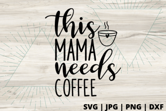 Download Free This Mama Needs Coffee Graphic By Talia Smith Creative Fabrica for Cricut Explore, Silhouette and other cutting machines.
