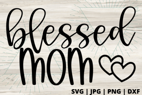 Download Free Blessed Mom Graphic By Talia Smith Creative Fabrica for Cricut Explore, Silhouette and other cutting machines.