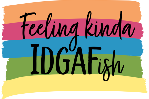 Download Free Feeling Kinda Idgafish Funny Graphic By Am Digital Designs for Cricut Explore, Silhouette and other cutting machines.