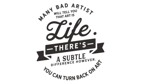 Print on Demand: Many Bad Artists Will Tell You That Art Graphic Illustrations By baraeiji