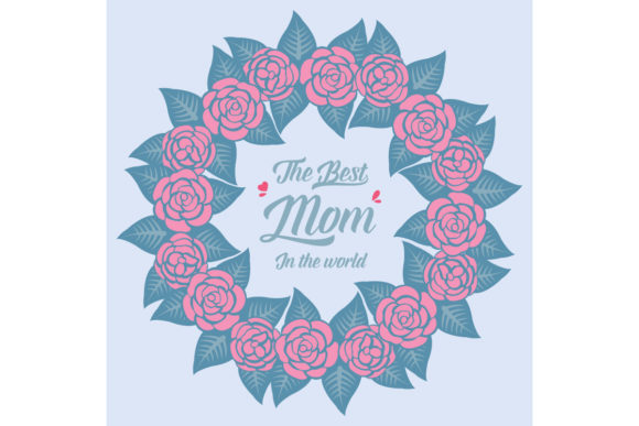 Romantic Floral Best Mom in the World Graphic Backgrounds By stockfloral