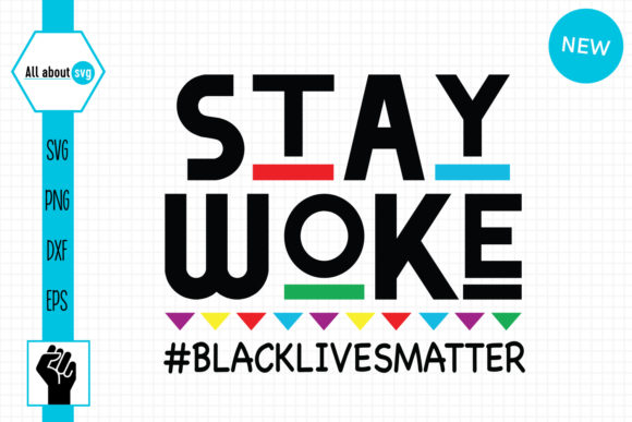 Download Free Stay Woke Black Lives Matter Graphic By All About Svg for Cricut Explore, Silhouette and other cutting machines.